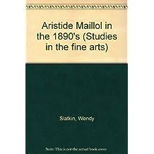 Aristide Maillol in the 1890's (Studies in the fine arts. The avant-garde) by Wendy Slatkin (1982-11-01)