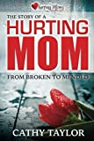 The Story of a Hurting Mom: From Broken to Mended