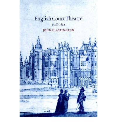 Read Online [(English Court Theatre, 1558-1642)] [Author: John H. Astington] published on (July, 2002) pdf