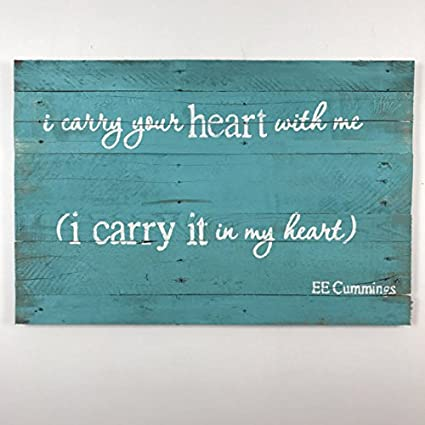 Amazoncom Woodbury Creek I Carry Your Heart Ee Cummings Poem Quote