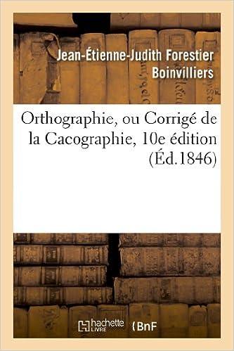 Lire un Orthographie, ou Corrigé de la Cacographie, 10e édition epub, pdf
