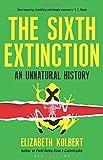 The Sixth Extinction: An Unnatural History by Elizabeth Kolbert (13-Feb-2014) Hardcover