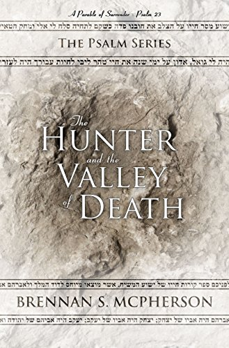Pdf Spirituality The Hunter and the Valley of Death: A Parable of Surrender - Psalm 23 (The Psalm Series Book 1)