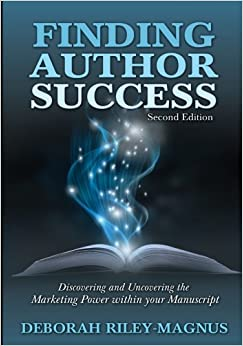 Book Finding Author Success: Discovering and Uncovering the Marketing Power within Your Manuscript
