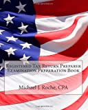 Registered Tax Return Preparer Examination Preparation Book, Michael Roche, 1479276367