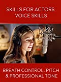 Skills For Actors Voice Skills - Breath Control, Pitch & Professional Tone