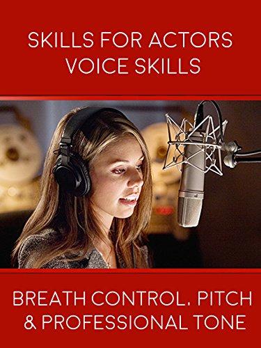 Skills For Actors Voice Skills - Breath Control, Pitch & Professional Tone