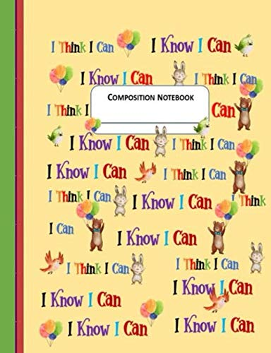 Composition Notebook: I Think I Can I Know I Can Inspiring Cover Wide Ruled 100 Pages Kids Students Teachers Parents Schools Day Care Notebook