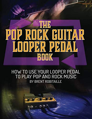 - The Pop Rock Guitar Looper Pedal Book: How to Use Your Guitar Looper to Play Pop and Rock Music