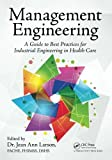 Management Engineering: A Guide to Best Practices for Industrial Engineering in Health Care