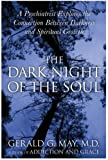 The Dark Night of the Soul: A Psychiatrist Explores the Connection Between Darkness and Spiritual Growth by May, Gerald G. Published by HarperOne (2005)