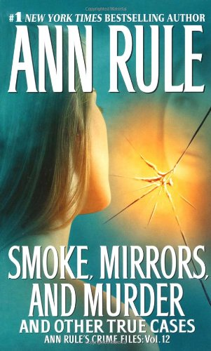 Smoke, Mirrors, and Murder: And Other True Cases (Ann Rule's Crime Files) - Book #12 of the Crime Files