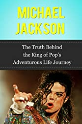 Michael Jackson: The Truth Behind the King of Pop's Adventurous Life Journey (Famous Biographies) (English Edition)