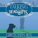 Talking to the Dead Guys: A Boo Done It Mystery, Book 1 Audiobook by Gretchen Rix Narrated by Carol Herman
