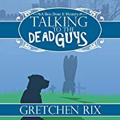 Talking to the Dead Guys: A Boo Done It Mystery, Book 1 | Gretchen Rix