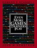 Even More Games Trainers Play: Experiential Learning Exercises (McGraw-Hill Training Series)
