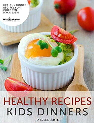 Healthy Kids Cookbook Dinner Recipes For Children Made Easy By Gorrie