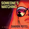 Someone's Watching Audiobook by Sharon Potts Narrated by Heidi Baker