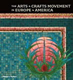 The Arts and Crafts Movement in Europe and America, Wendy Kaplan, 0500238154
