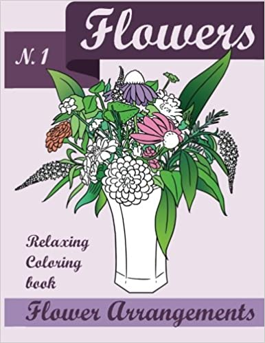 Flowers Coloring Book Relaxing Flower Arrangements Andrew Elans 9781530763887 Amazon Books