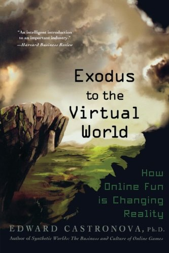 Exodus to the Virtual World: How Online Fun Is Changing Reality by St. Martin's Griffin