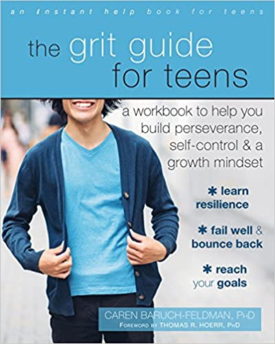 The Grit Guide for Teens: A Workbook to Help You Build Perseverance, Self-Control, and a Growth Mindset