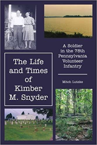 The Life and Times of Kimber M. Snyder: A Soldier in the 78th Pennsylvania Volunteer Infantry