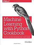 Machine Learning with Python Cookbook: Practical