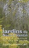 Jardins du Nord Cotentin de la Hague au Val de Saire par Goutier