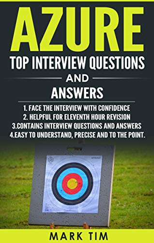 Azure Top Interview Questions and Answers - Microsoft Azure: Face the Microsoft Azure Interview with Confidence (Interview Questions For Web Developer With Answers)