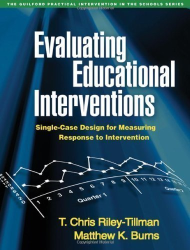 Evaluating Educational Interventions: Single-Case Design for Measuring Response to Intervention (The Guilford Practical Intervention in Schools) by T. Chris Riley-Tillman Published by The Guilford Press 1st (first) edition (2009) Paperback