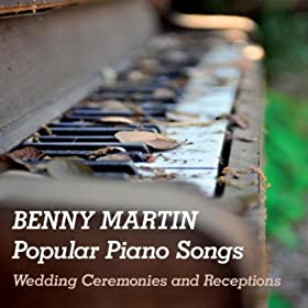 Amazon Popular Piano Songs Wedding Ceremonies And Receptions Benny Martin MP3 Downloads