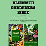 #2: Ultimate Gardeners Bible: 2 in 1 Bundle: Vegetable Gardening: How to Grow Vegetables the Easy Way & Greenhouse Gardening: The Ultimate Guide to Achieving Your Dream Greenhouse