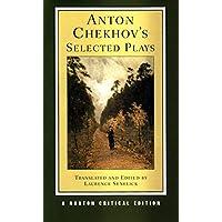 Anton Chekhov's Selected Plays (Norton Critical Editions)