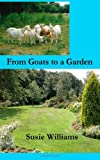 From Goats to a Garden, Susie Williams, 1493694448