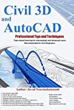 Civil 3D and AutoCAD Professional Tips and Techniques: Topic-based learning for intermediate and advanced users Recommended for Civil Engineers