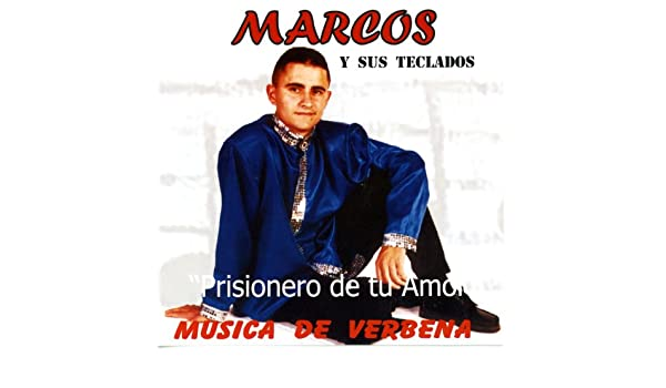 Música de Verbena: Prisionero de Tu Amor by Marcos y Sus Teclados on Amazon Music - Amazon.com