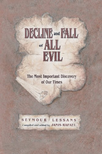 Book: Decline and Fall of All Evil - The Most Important Discovery of Our Times by Seymour Lessans