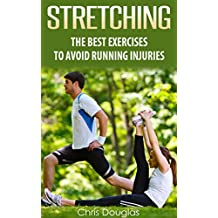 STRETCHING: The Best Exercises To Avoid Running Injuries (Flexibility, Warm Ups, Cool Downs, Fitness, Strength Book 1)