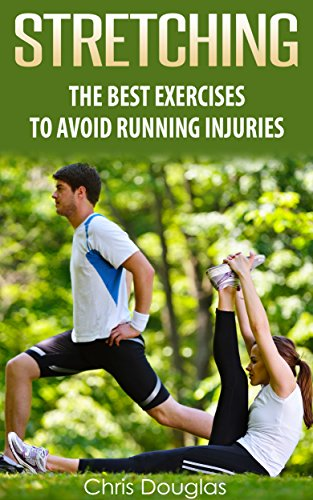 STRETCHING: The Best Exercises To Avoid Running Injuries by Chris Douglas