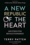 img - for A New Republic of the Heart: An Ethos for Revolutionaries-A Guide to Inner Work for Holistic Change book / textbook / text book