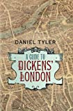 A Guide to Dickens' London, Daniel Tyler, 1843913526