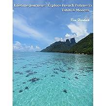 Lifetime Journeys: Explore French Polynesia: Tahiti and Moorea