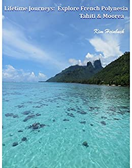 Lifetime Journeys Explore French Polynesia Tahiti And Moorea