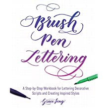 Brush Pen Lettering: A Step-by-Step Workbook for Learning Decorative Scripts and Creating Inspired Styles