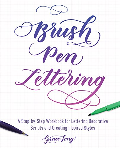 - Brush Pen Lettering: A Step-by-Step Workbook for Learning Decorative Scripts and Creating Inspired Styles