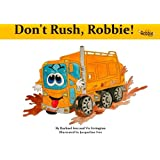 Don't Rush Robbie: Robbie the Refuse Truck and Friends: Volume 1