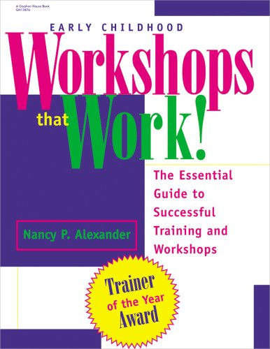 Early Childhood Workshops That Work!: The Essential Guide to Successful Training and Workshops