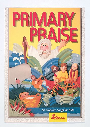 Primary Praise: 60 Scripture Songs for (Primary Bible Lessons)