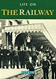Life on the Railway (Pitkin Guide)